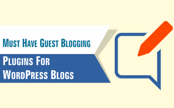 Must Have Guest Blogging Plugins For WordPress Blogs